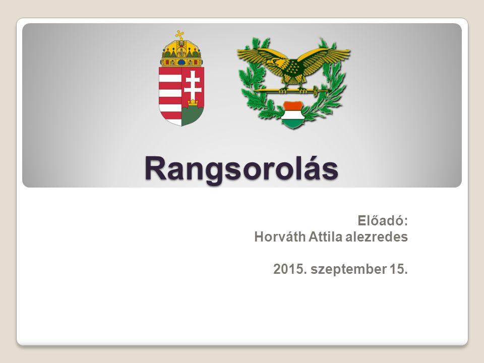 Előadó: Horváth Attila alezredes 2015. szeptember 15.