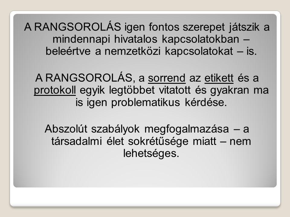 A RANGSOROLÁS igen fontos szerepet játszik a mindennapi hivatalos kapcsolatokban – beleértve a nemzetközi kapcsolatokat – is.