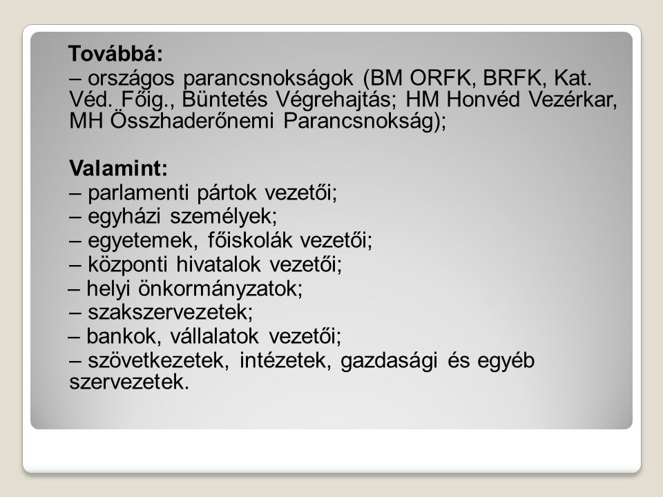 Továbbá: – országos parancsnokságok (BM ORFK, BRFK, Kat. Véd. Főig