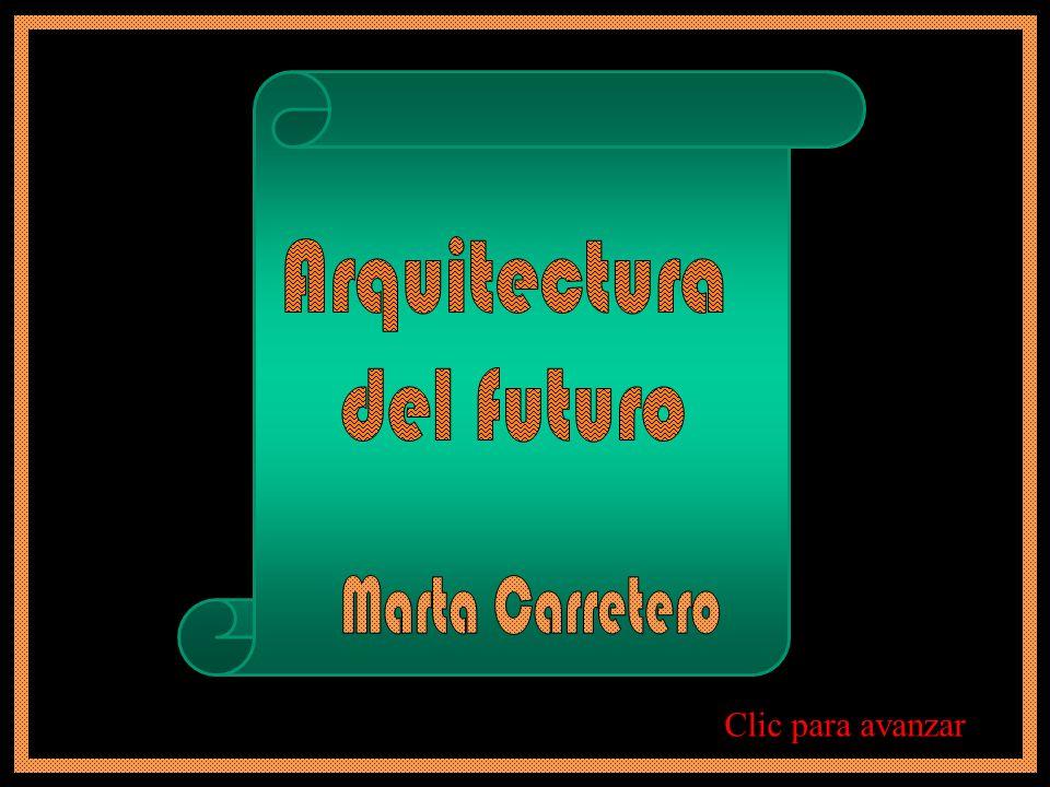 Arquitectura del futuro Marta Carretero Clic para avanzar