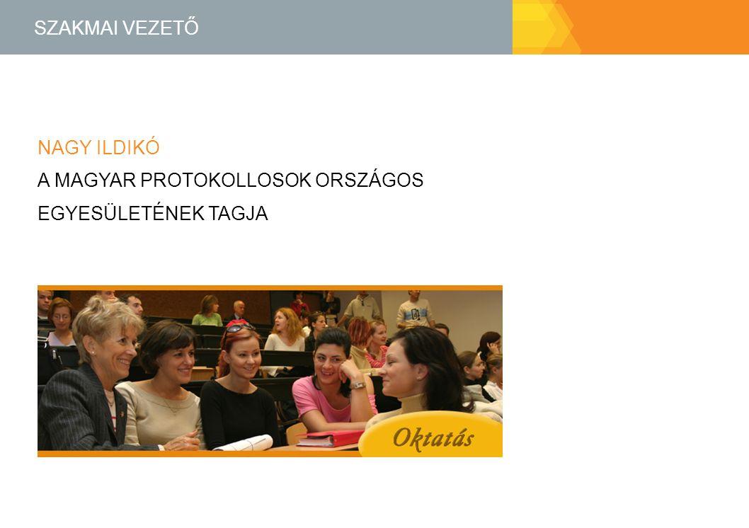 Szakmai vezető Nagy Ildikó A Magyar Protokollosok Országos Egyesületének tagja