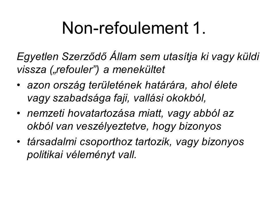 """Non-refoulement 1. Egyetlen Szerződő Állam sem utasítja ki vagy küldi vissza (""""refouler ) a menekültet."""