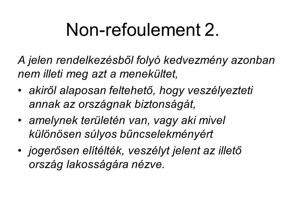 Non-refoulement 2. A jelen rendelkezésből folyó kedvezmény azonban nem illeti meg azt a menekültet,