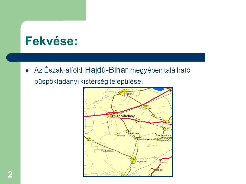 Fekvése: Az Észak-alföldi Hajdú-Bihar megyében található püspökladányi kistérség települése.