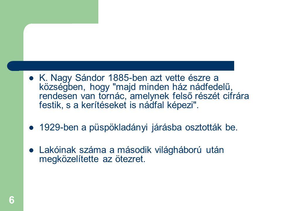 K. Nagy Sándor 1885-ben azt vette észre a községben, hogy majd minden ház nádfedelű, rendesen van tornác, amelynek felső részét cifrára festik, s a kerítéseket is nádfal képezi .