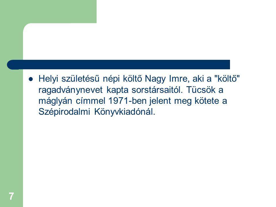 Helyi születésű népi költő Nagy Imre, aki a költő ragadványnevet kapta sorstársaitól.