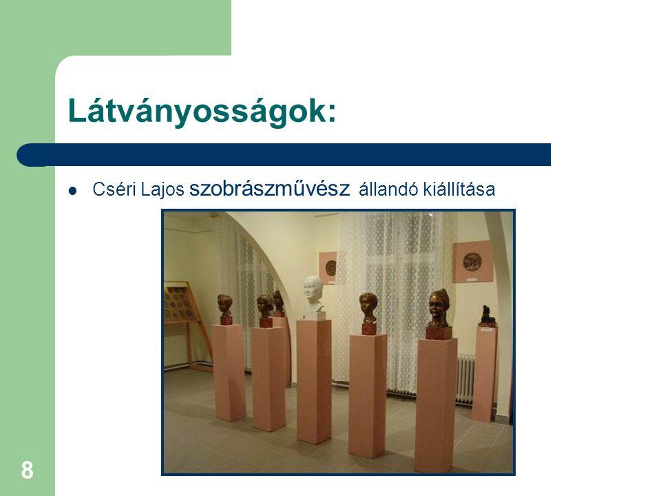 Látványosságok: Cséri Lajos szobrászművész állandó kiállítása