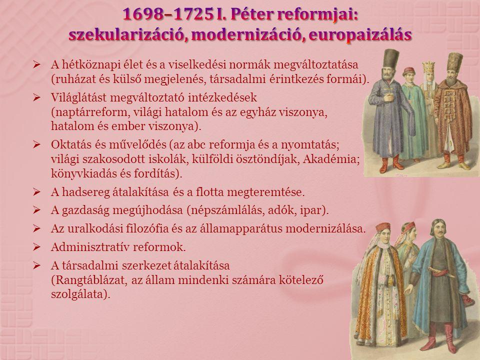 1698–1725 I. Péter reformjai: szekularizáció, modernizáció, europaizálás