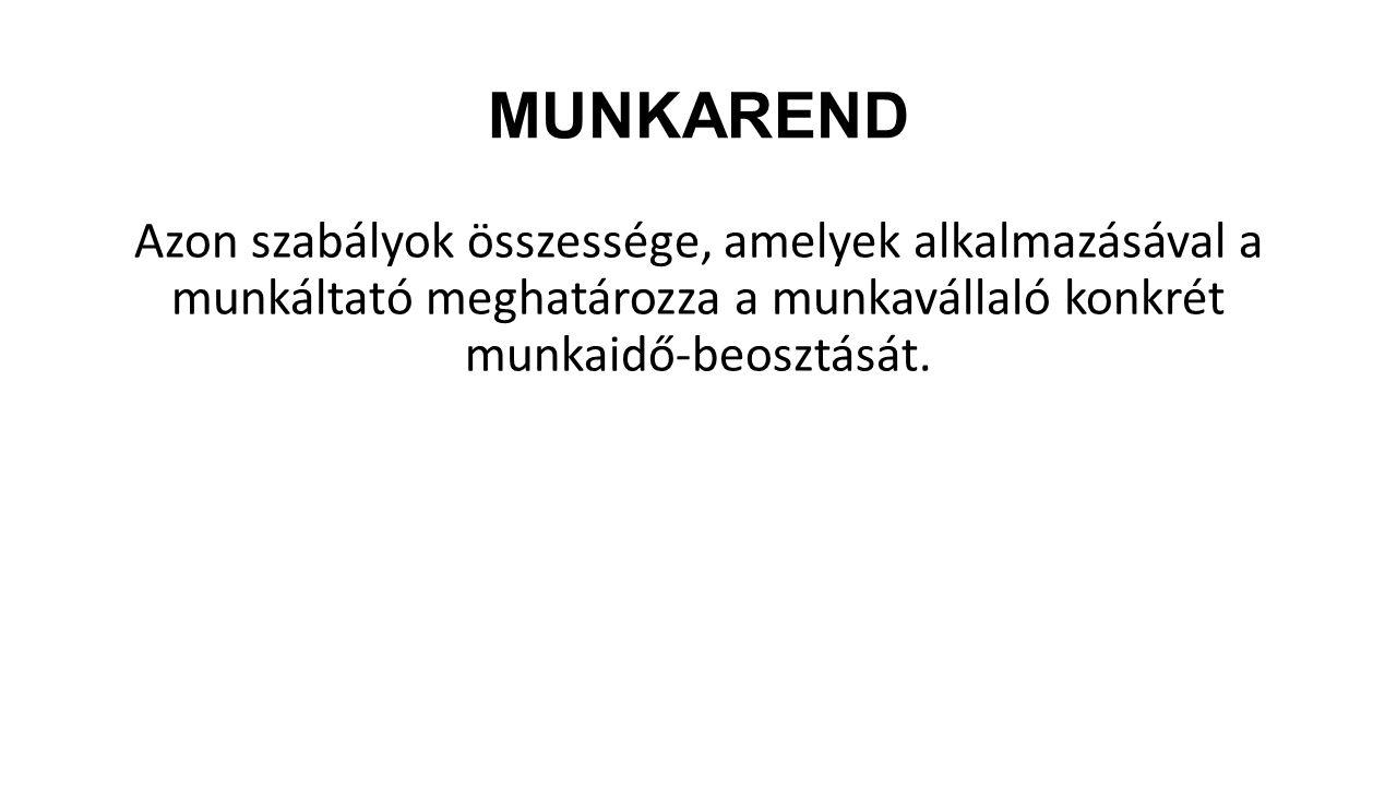 Munkarend Azon szabályok összessége, amelyek alkalmazásával a munkáltató meghatározza a munkavállaló konkrét munkaidő-beosztását.