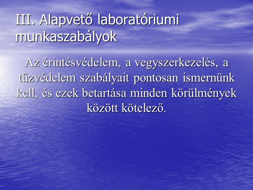 III. Alapvető laboratóriumi munkaszabályok