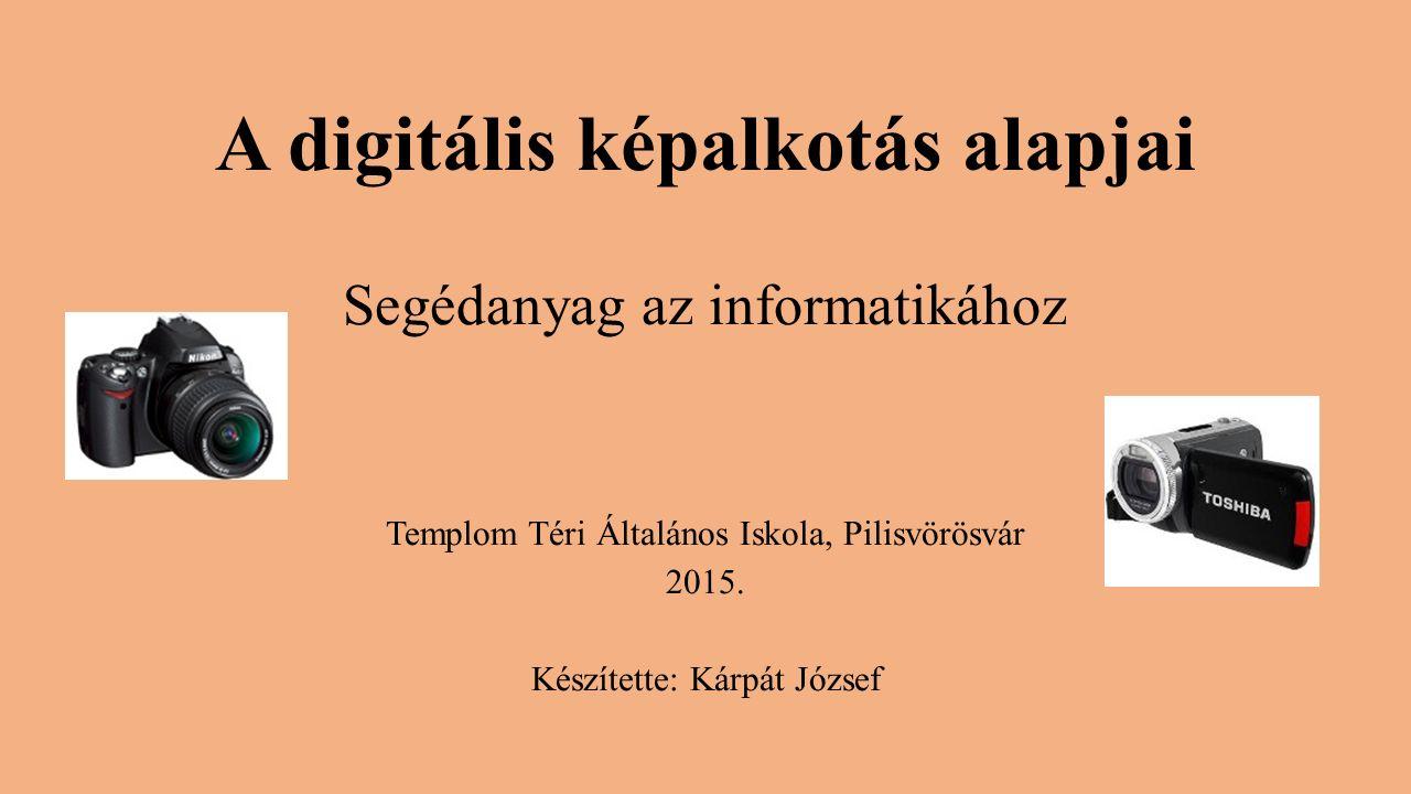 A digitális képalkotás alapjai Segédanyag az informatikához
