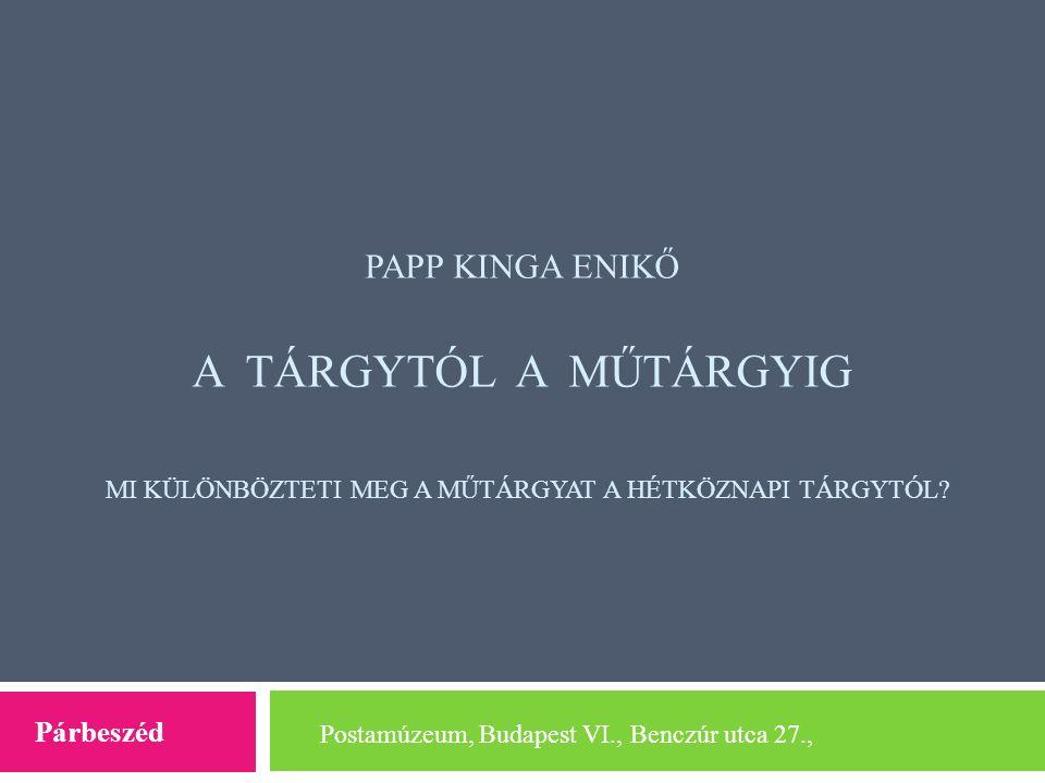 Papp Kinga Enikő A tárgytól a műtárgyig Mi különbözteti meg a műtárgyat a hétköznapi tárgytól