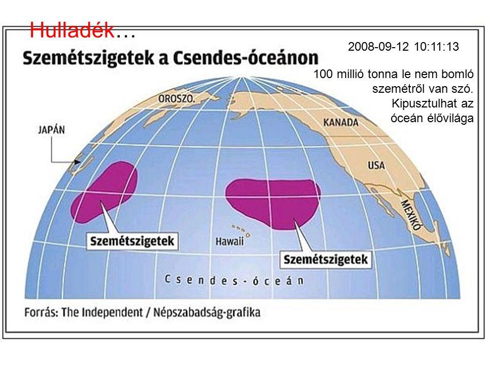 Hulladék… 2008-09-12 10:11:13. 100 millió tonna le nem bomló szemétről van szó.