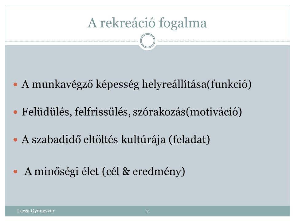 A rekreáció fogalma A munkavégző képesség helyreállítása(funkció)