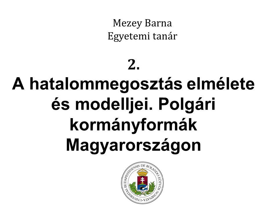 Mezey Barna Egyetemi tanár. 2. A hatalommegosztás elmélete és modelljei.