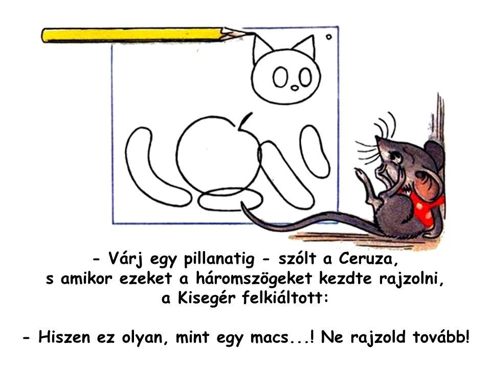 - Hiszen ez olyan, mint egy macs...! Ne rajzold tovább!
