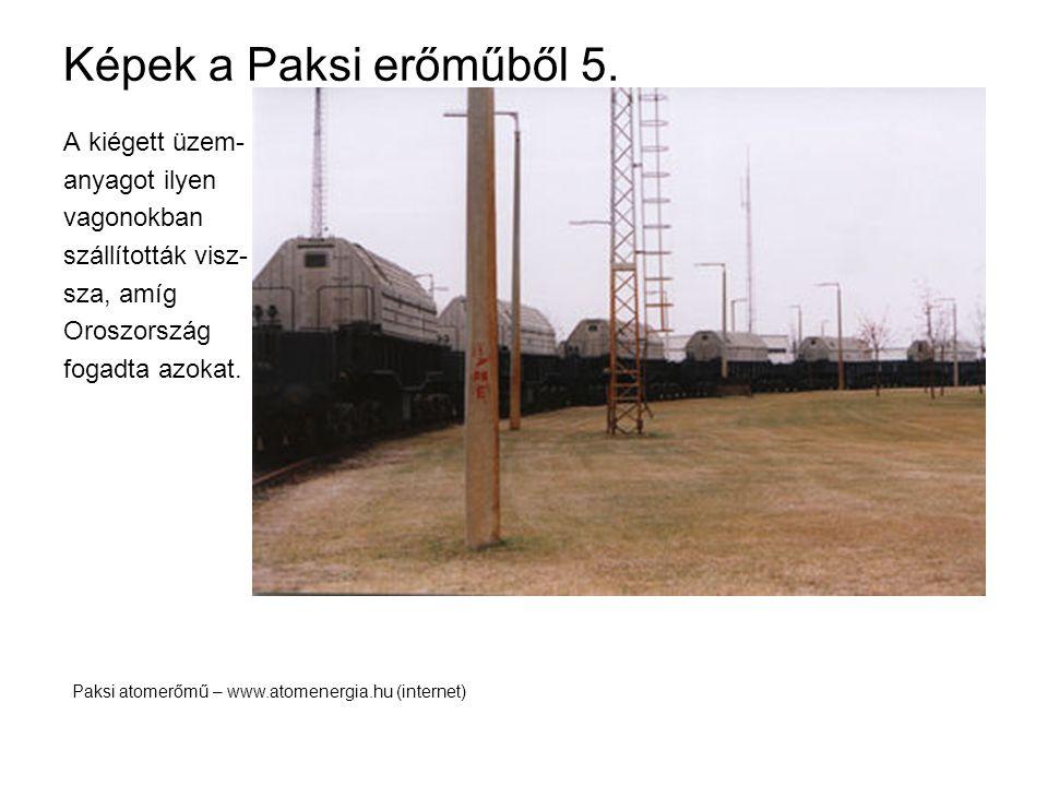 Képek a Paksi erőműből 5. A kiégett üzem- anyagot ilyen vagonokban
