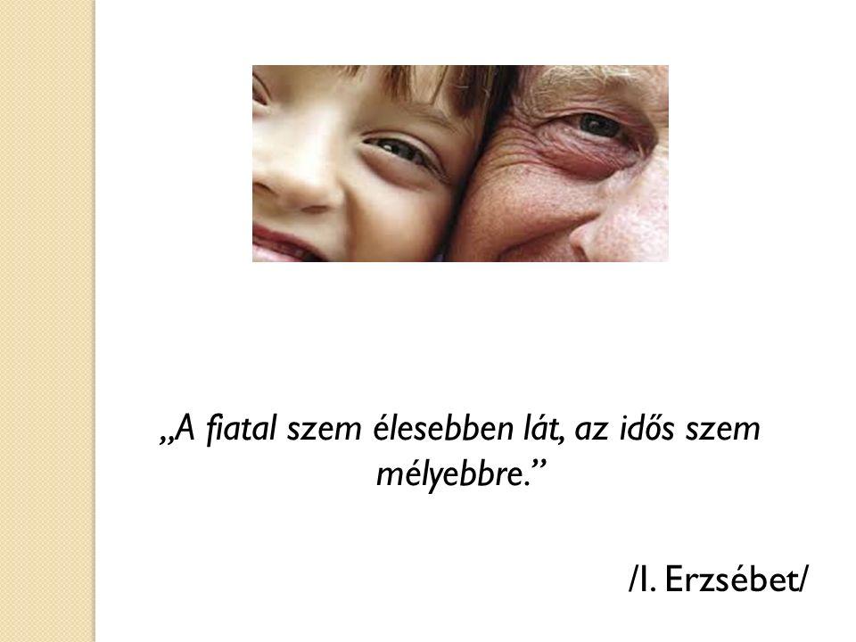 """""""A fiatal szem élesebben lát, az idős szem mélyebbre. /I. Erzsébet/"""