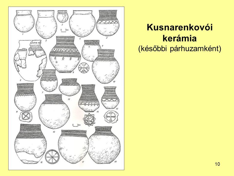 Kusnarenkovói kerámia (későbbi párhuzamként)