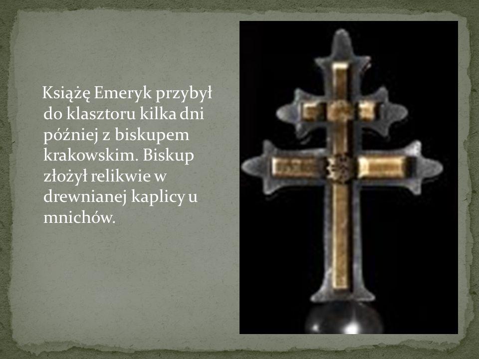 Książę Emeryk przybył do klasztoru kilka dni później z biskupem krakowskim.