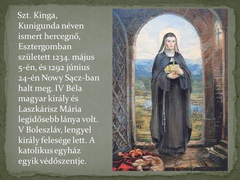 Szt. Kinga, Kunigunda néven ismert hercegnő, Esztergomban született 1234.