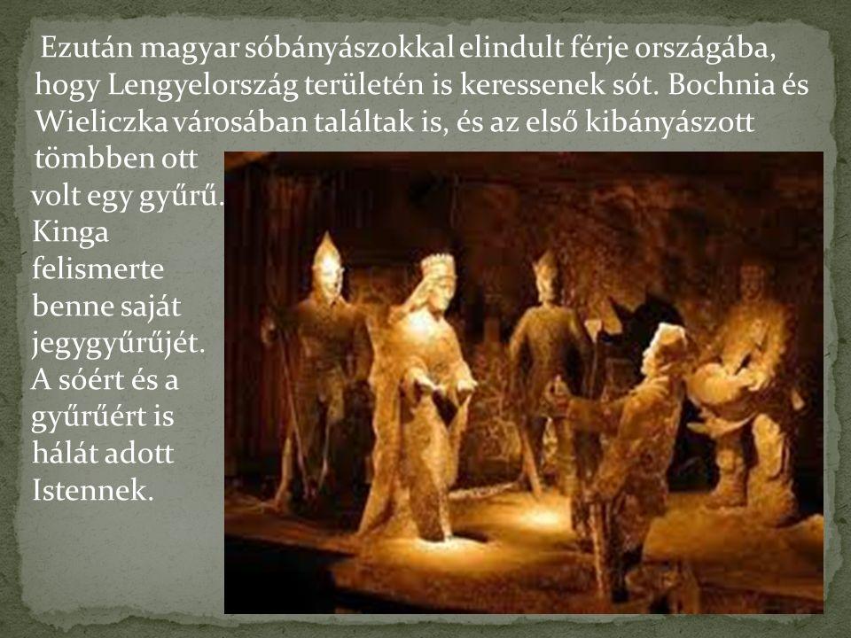Ezután magyar sóbányászokkal elindult férje országába, hogy Lengyelország területén is keressenek sót. Bochnia és Wieliczka városában találtak is, és az első kibányászott tömbben ott