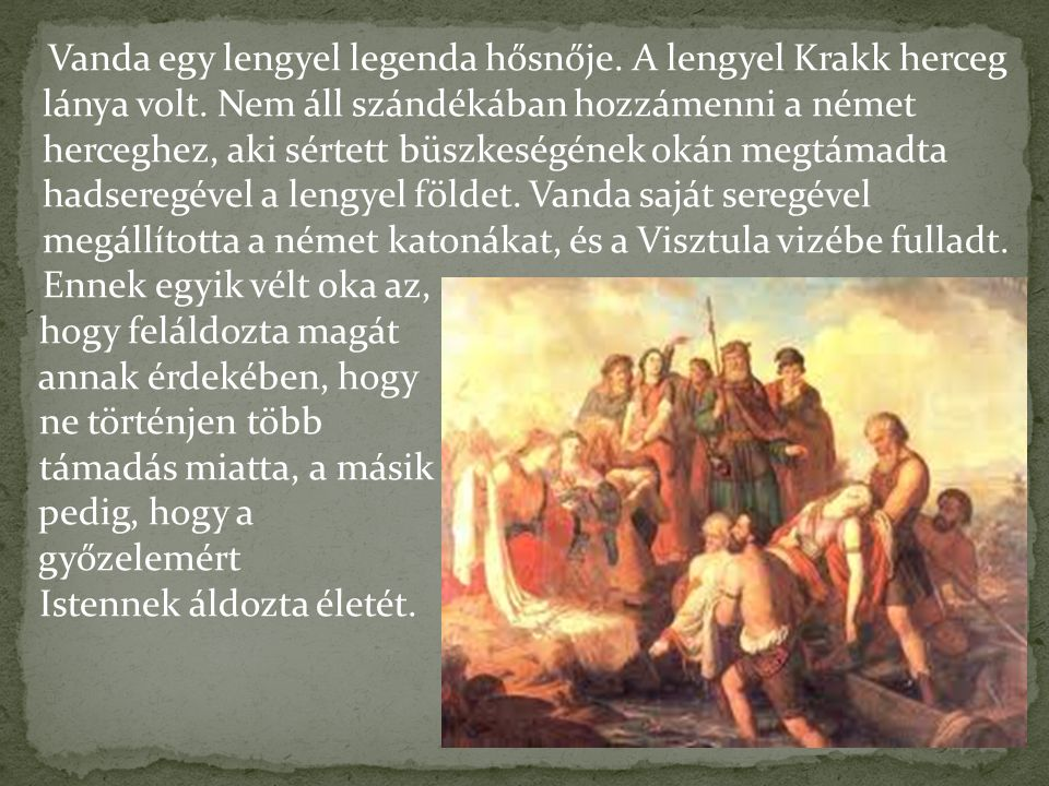 Vanda egy lengyel legenda hősnője. A lengyel Krakk herceg lánya volt