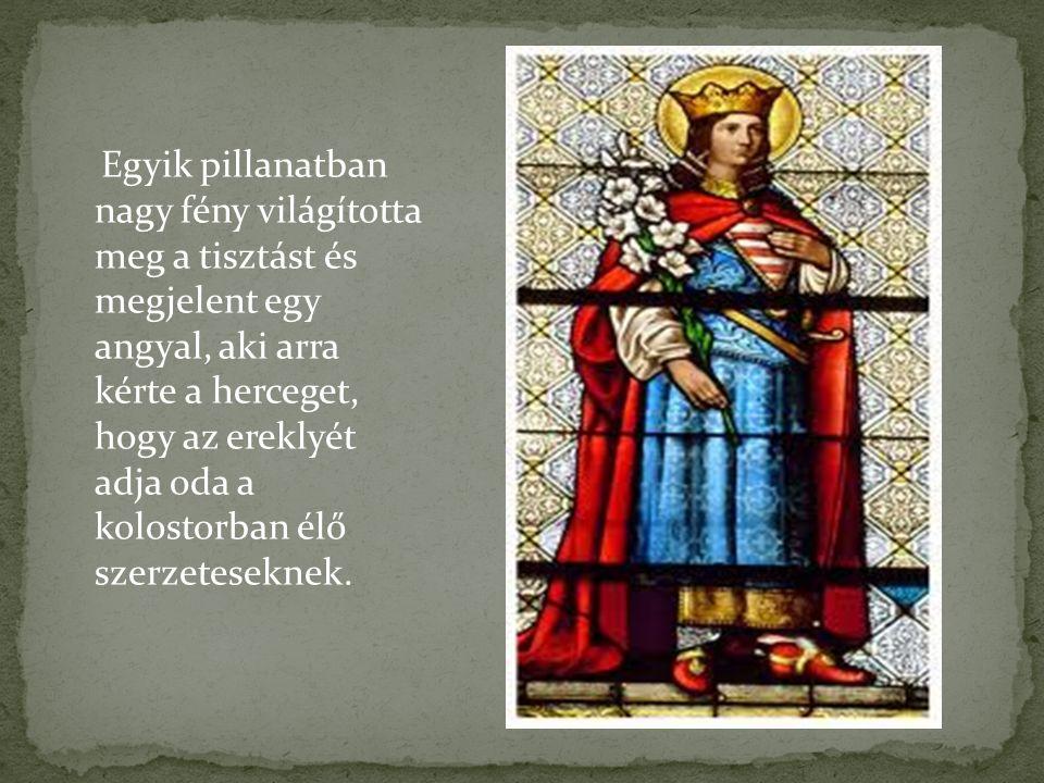 Egyik pillanatban nagy fény világította meg a tisztást és megjelent egy angyal, aki arra kérte a herceget, hogy az ereklyét adja oda a kolostorban élő szerzeteseknek.