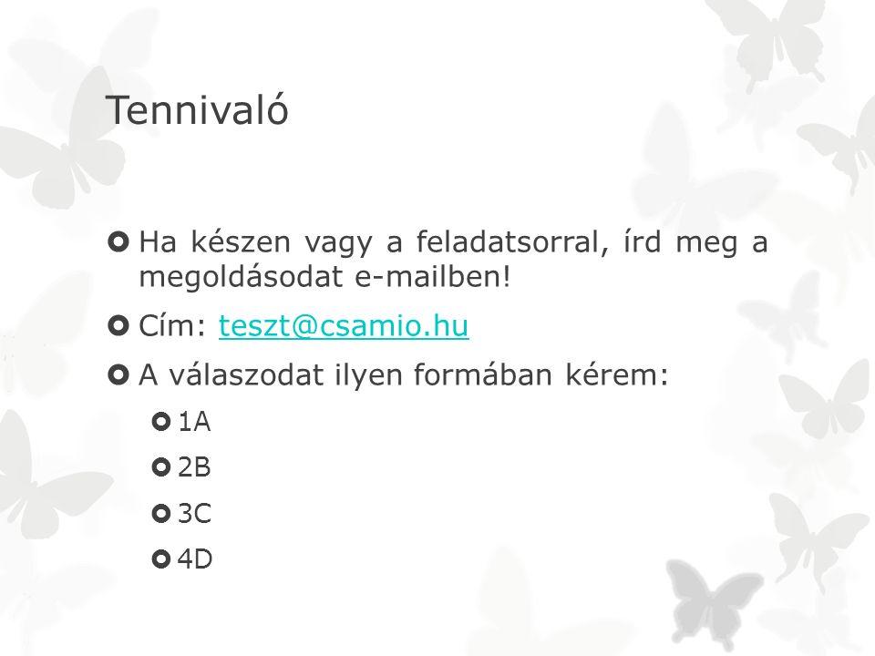 Tennivaló Ha készen vagy a feladatsorral, írd meg a megoldásodat e-mailben! Cím: teszt@csamio.hu.