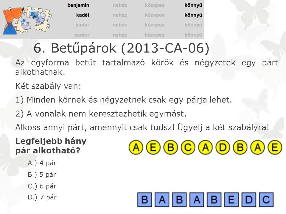 6. Betűpárok (2013-CA-06) Az egyforma betűt tartalmazó körök és négyzetek egy párt alkothatnak. Két szabály van: