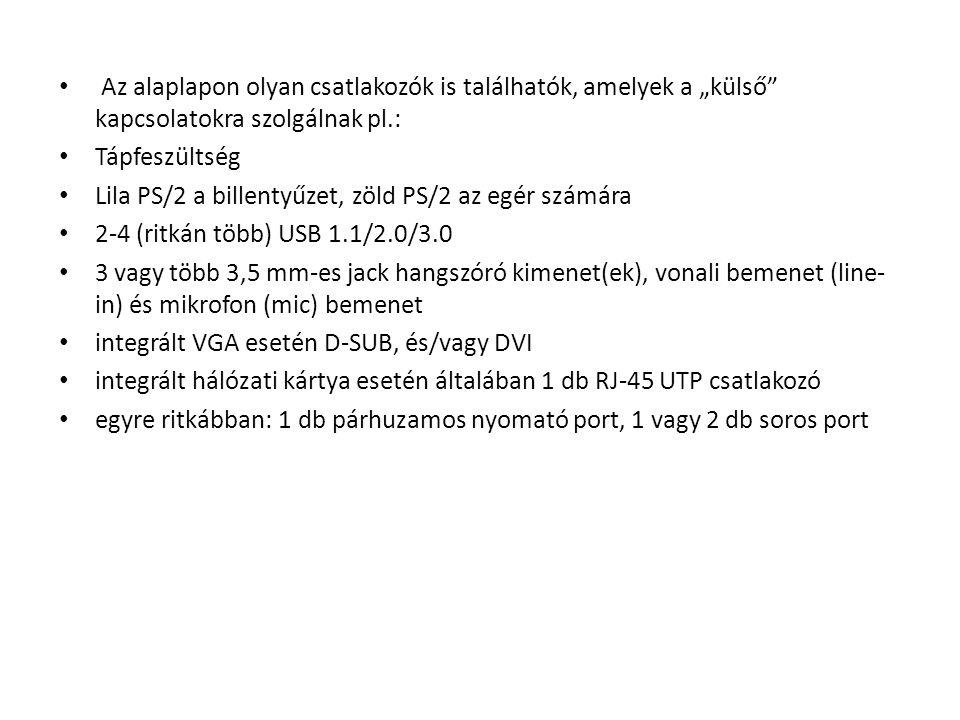 """Az alaplapon olyan csatlakozók is találhatók, amelyek a """"külső kapcsolatokra szolgálnak pl.:"""