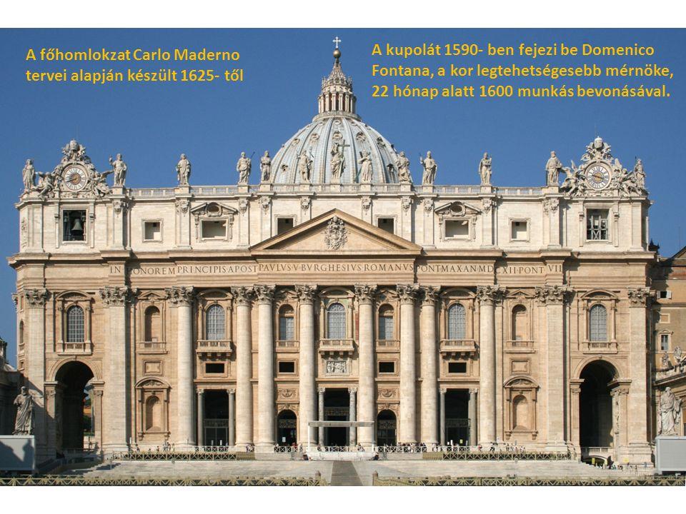 A kupolát 1590- ben fejezi be Domenico Fontana, a kor legtehetségesebb mérnöke, 22 hónap alatt 1600 munkás bevonásával.