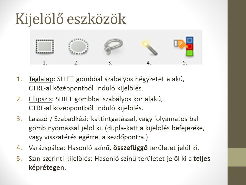 Kijelölő eszközök 1. 2. 3. 4. 5. Téglalap: SHIFT gombbal szabályos négyzetet alakú, CTRL-al középpontból induló kijelölés.
