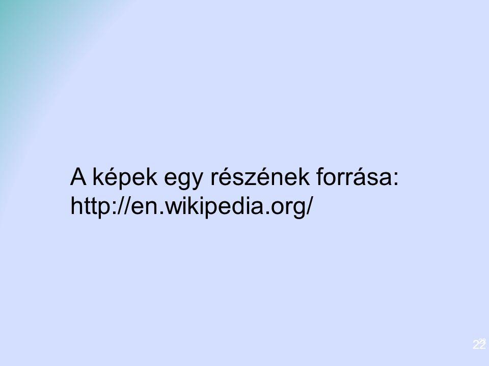 A képek egy részének forrása: http://en.wikipedia.org/