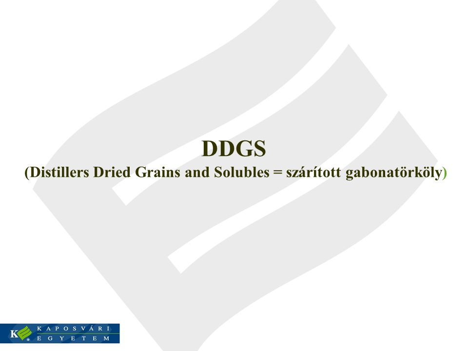 DDGS (Distillers Dried Grains and Solubles = szárított gabonatörköly)