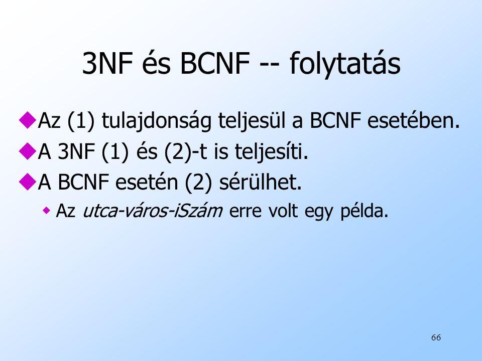 3NF és BCNF -- folytatás Az (1) tulajdonság teljesül a BCNF esetében.