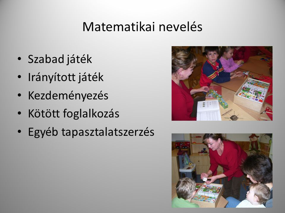 Matematikai nevelés Szabad játék Irányított játék Kezdeményezés