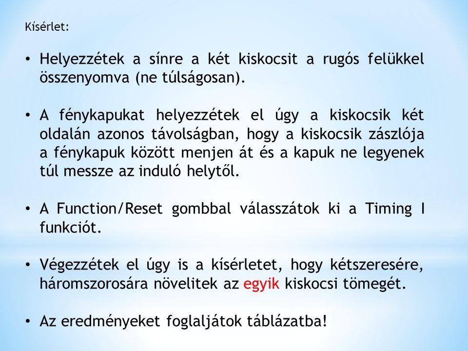 A Function/Reset gombbal válasszátok ki a Timing I funkciót.