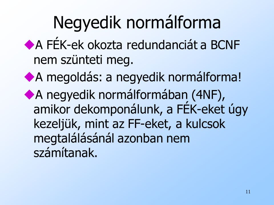 Negyedik normálforma A FÉK-ek okozta redundanciát a BCNF nem szünteti meg. A megoldás: a negyedik normálforma!