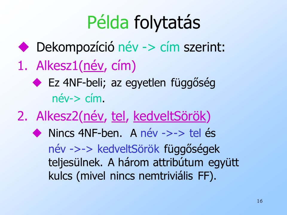 Példa folytatás Dekompozíció név -> cím szerint: Alkesz1(név, cím)