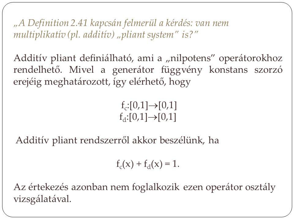 """""""A Definition 2.41 kapcsán felmerül a kérdés: van nem multiplikatív (pl. additív) """"pliant system is"""