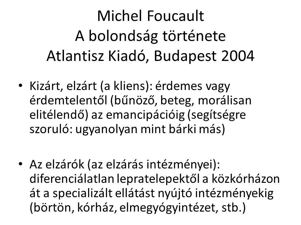 Michel Foucault A bolondság története Atlantisz Kiadó, Budapest 2004