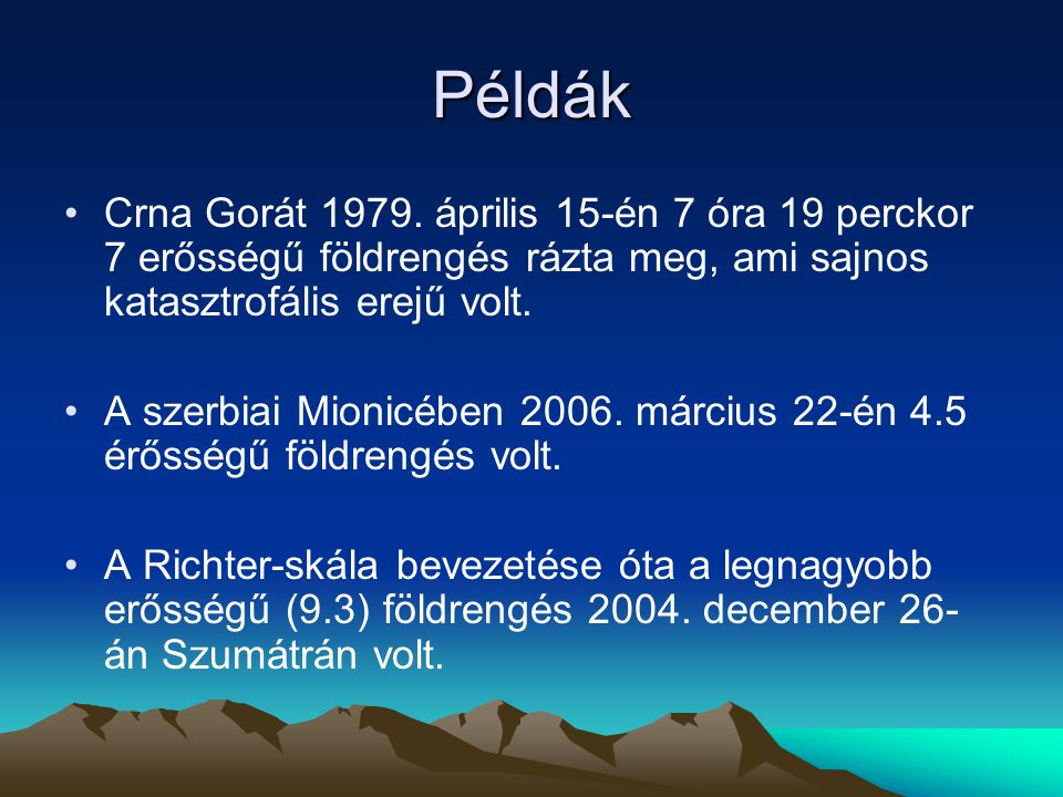 Példák Crna Gorát 1979. április 15-én 7 óra 19 perckor 7 erősségű földrengés rázta meg, ami sajnos katasztrofális erejű volt.