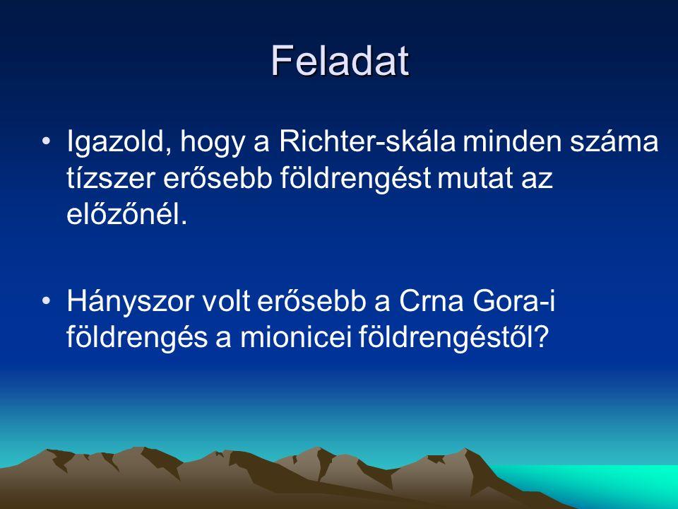 Feladat Igazold, hogy a Richter-skála minden száma tízszer erősebb földrengést mutat az előzőnél.