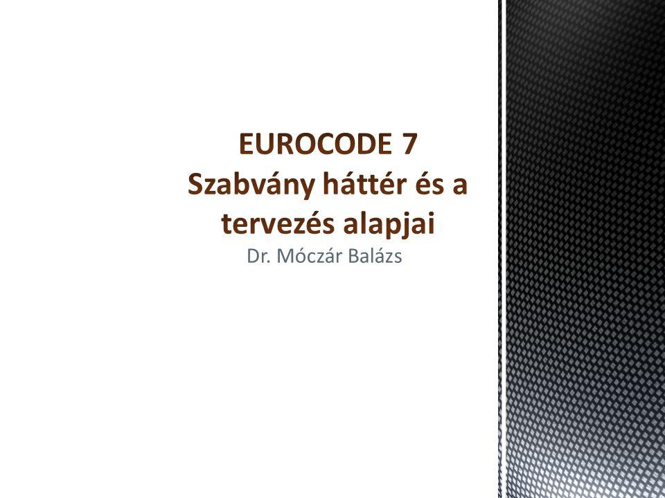 EUROCODE 7 Szabvány háttér és a tervezés alapjai