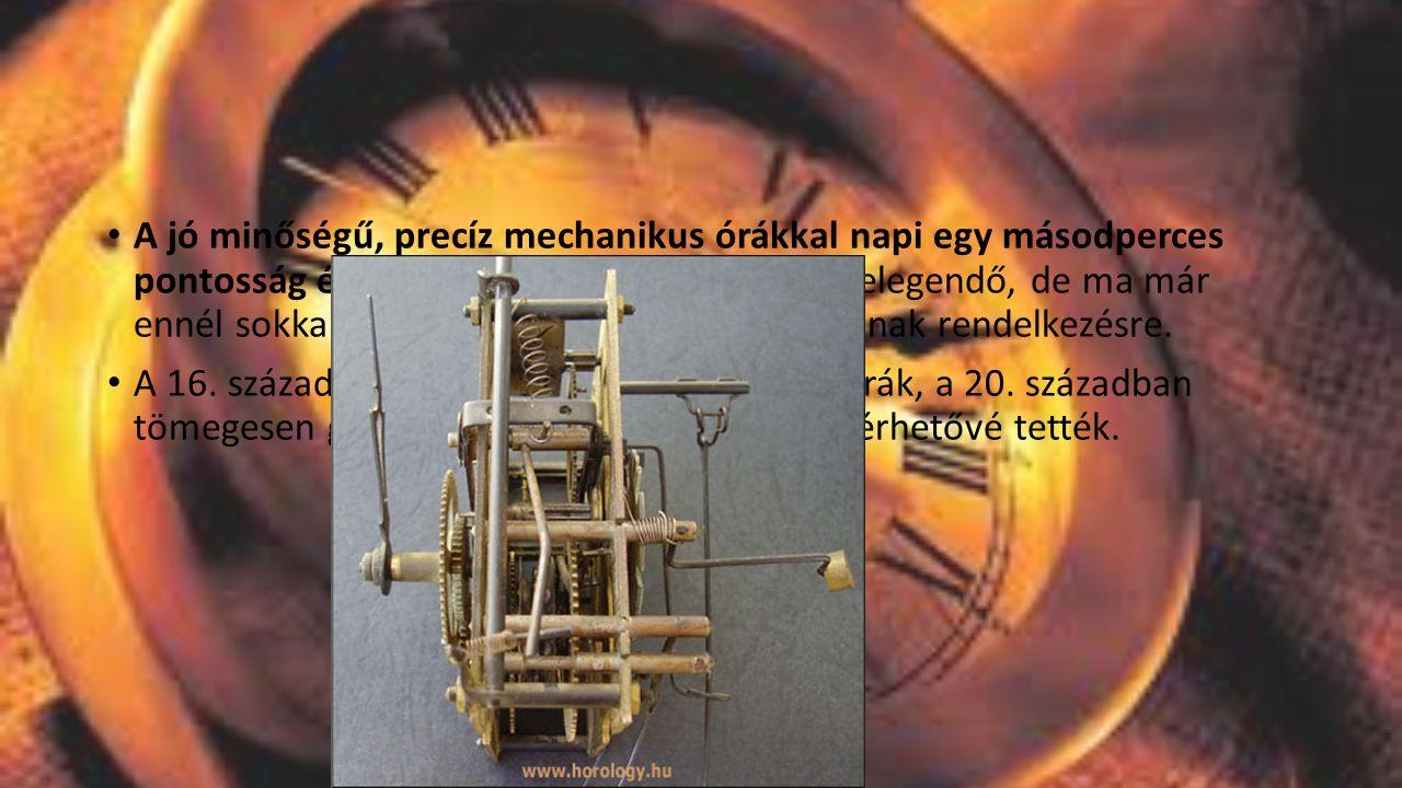 A jó minőségű, precíz mechanikus órákkal napi egy másodperces pontosság érhető el. Ez ma már nem lenne elegendő, de ma már ennél sokkal pontosabb időmérőeszközök állnak rendelkezésre.