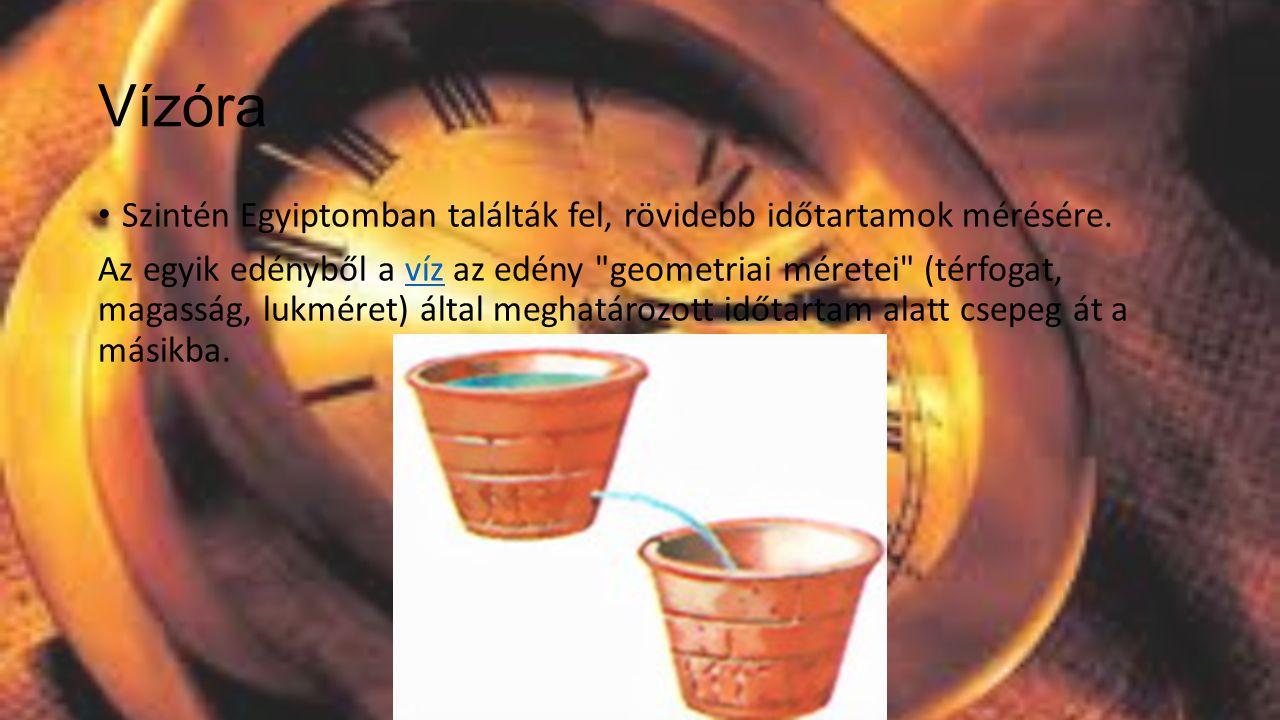 Vízóra Szintén Egyiptomban találták fel, rövidebb időtartamok mérésére.