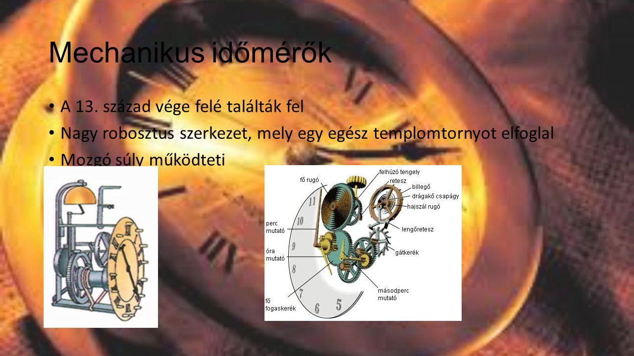 Mechanikus időmérők A 13. század vége felé találták fel