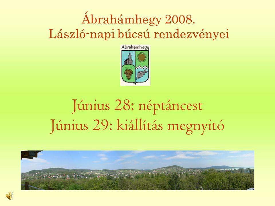 Június 28: néptáncest Június 29: kiállítás megnyitó