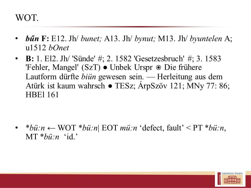 WOT. bűn F: E12. Jh/ bunet; A13. Jh/ bynut; M13. Jh/ byuntelen A; u1512 bOnet.